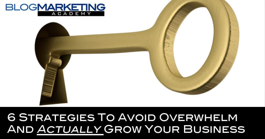 6 Strategies To Avoid Overwhelm And Actually Grow Your Business