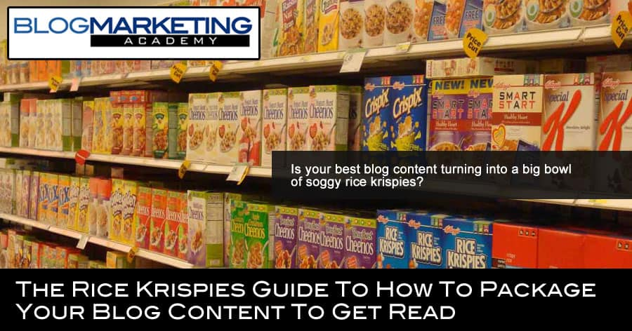 The Rice Krispies Guide To How To Package Your Blog Content To Get Read