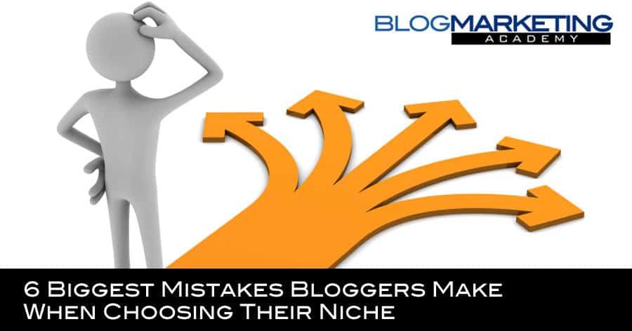 6 Biggest Mistakes Bloggers Make When Choosing Their Niche