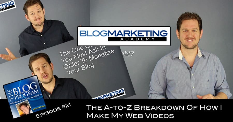 TBP021: The A-to-Z Breakdown Of How I Make My Web Videos