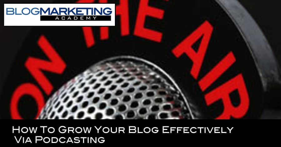How To Grow Your Blog Effectively Via Podcasting