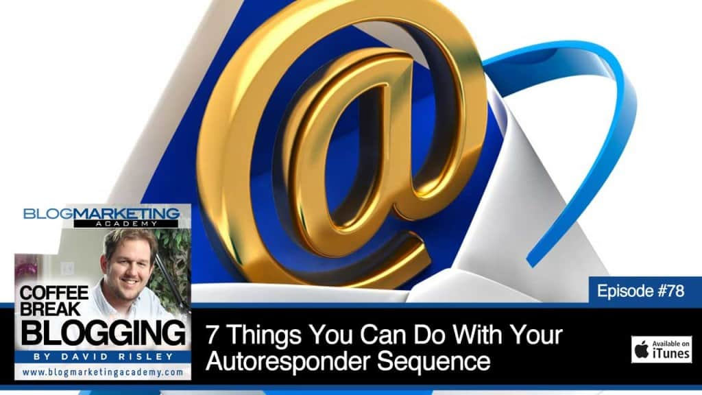 7 Things You Can Do With Your Autoresponder Sequence (Episode #78)