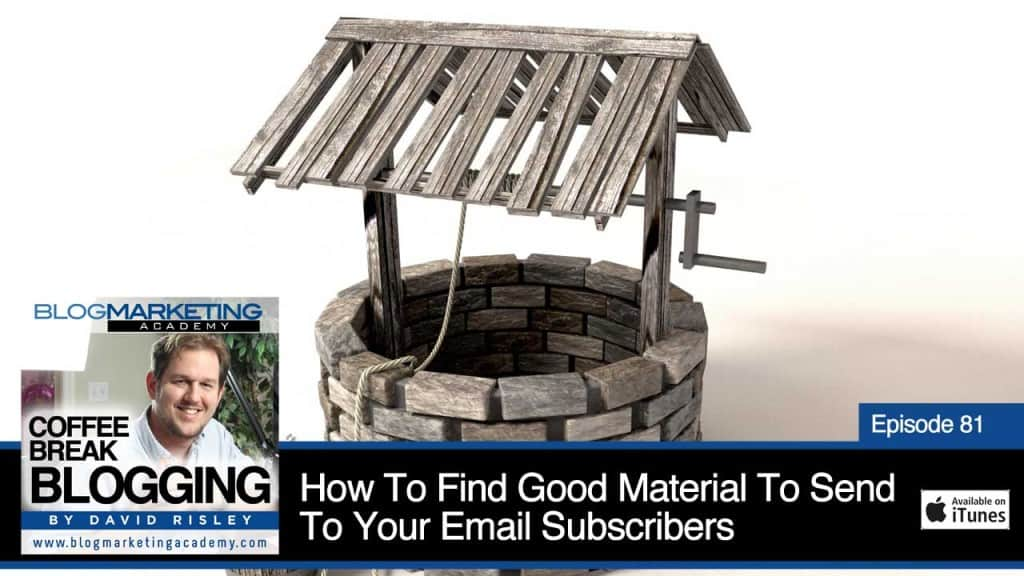 How Do You Find Good Material To Send Your Email Subscribers? (Episode #81)