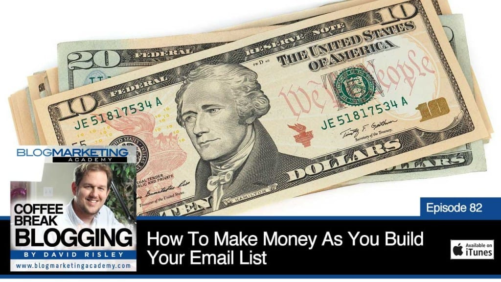 How To Make Money As You Build Your Email List (Episode #82)