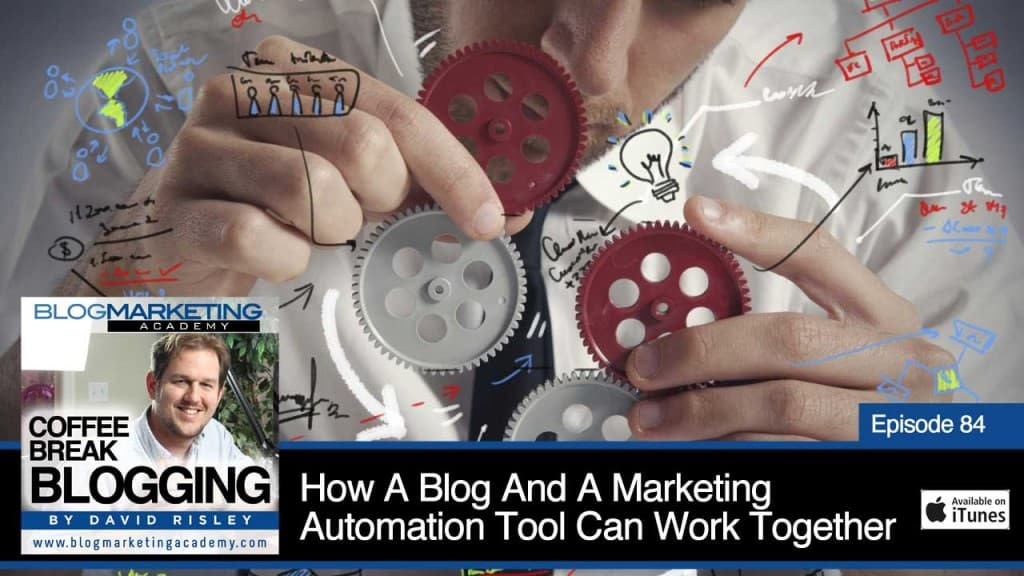 How A Blog And A Marketing Automation Tool Can Work Together For Serious Profit (Episode #84)