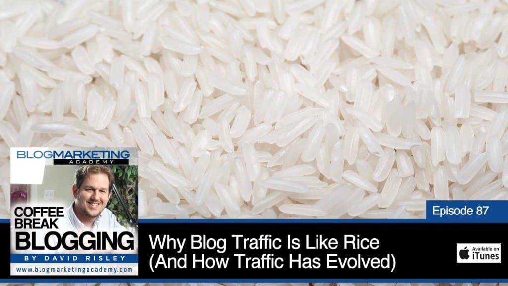 Why Blog Traffic Is Like Rice – And How Blog Traffic Has Evolved (Episode #87)