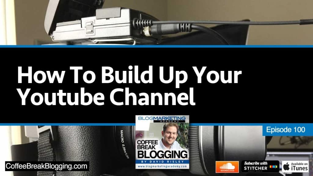 How To Build Up Your YouTube Channel (Episode #100)