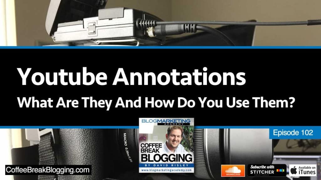 Youtube Annotations: What Are They And How Do You Use Them? (Episode #102)