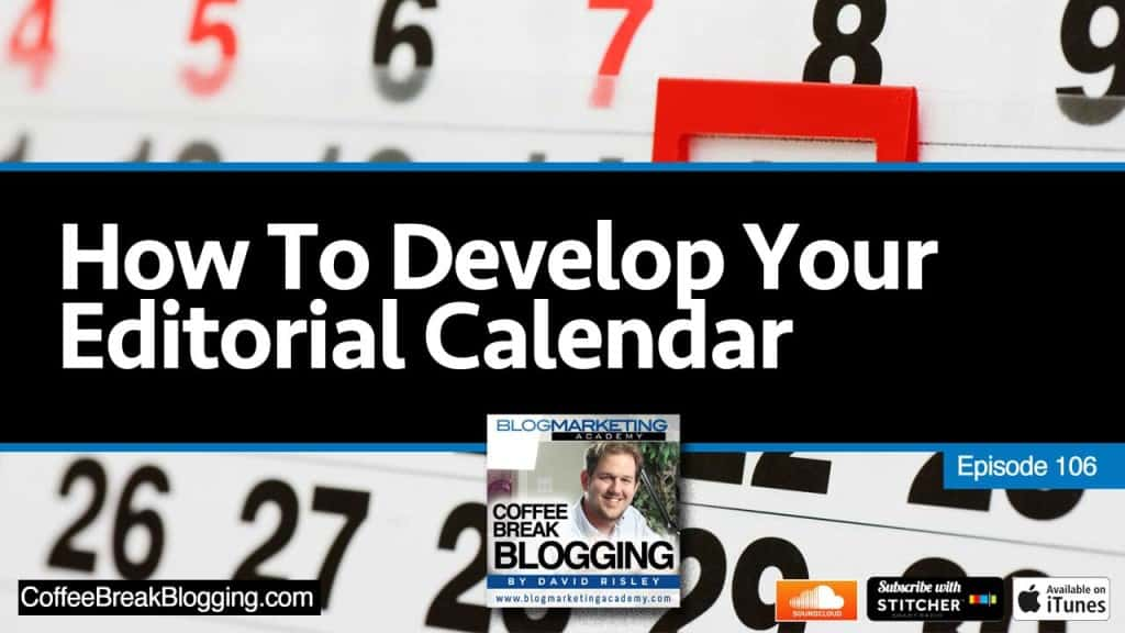 How To Develop Your Editorial Calendar (Episode #106)