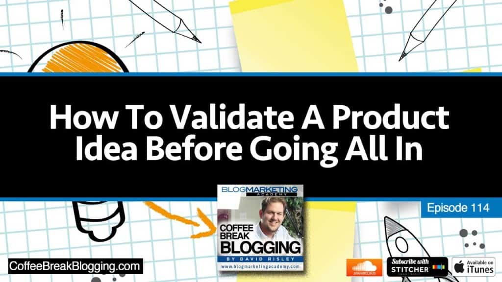 How To Validate A Product Idea Before Going All In (Episode #114)