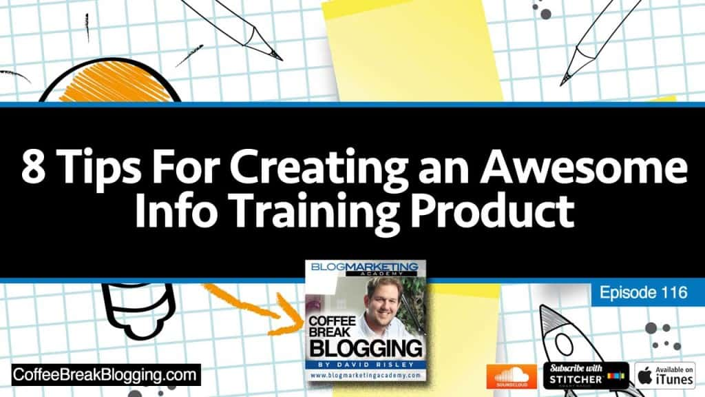 8 Tips For Creating An Awesome Information Training Product (Episode #116)