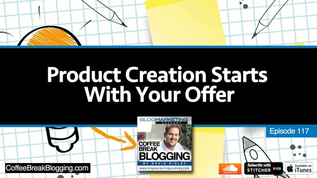 Product Creation Starts With Your Offer (Episode #117)