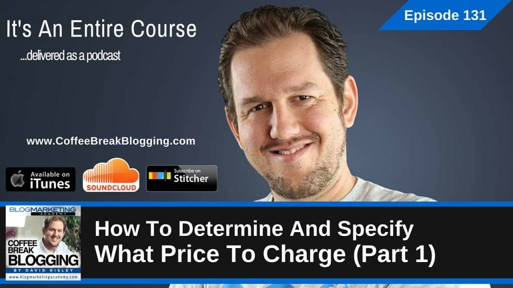 How To Determine And Specify What Price To Charge – Part 1 (Episode #131)