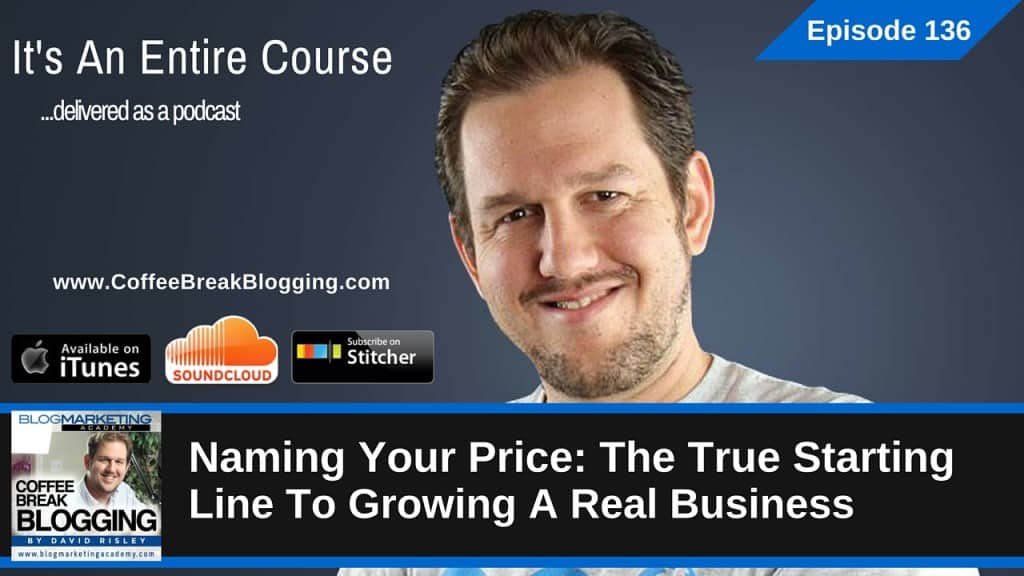 Naming Your Price: The True Starting Line To Growing A Real Business (Episode #136)