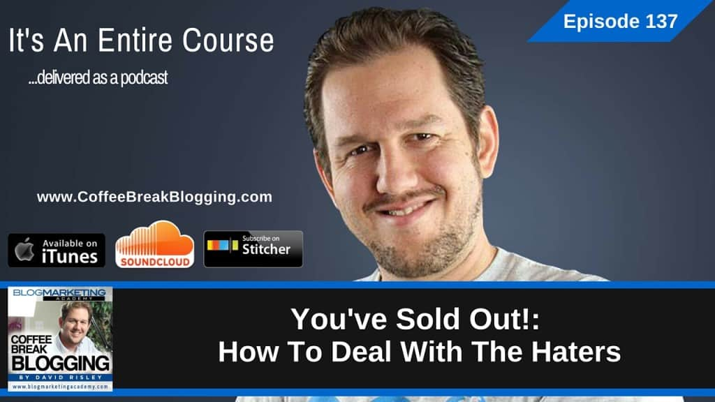 You've Sold Out!: How To Deal With The Haters (Episode #137)