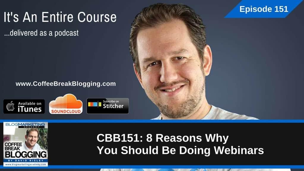 8 Reasons Why You Should Be Doing Webinars (Episode #151)