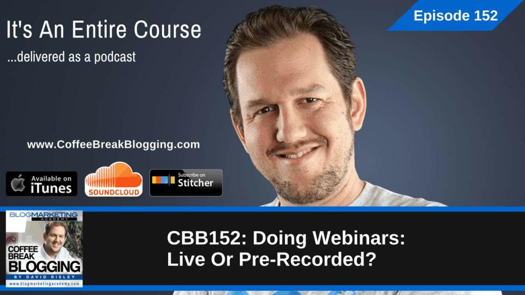 Doing Webinars: Live Or Pre-Recorded? (Episode #152)