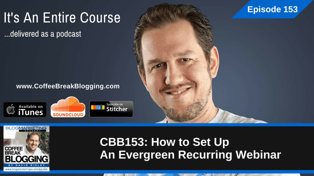 How To Set Up An Evergreen Recurring Webinar (Episode #153)