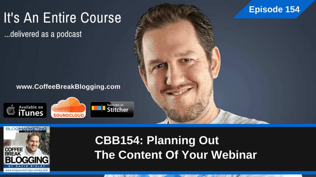 Planning Out The Content Of Your Webinar (Episode #154)