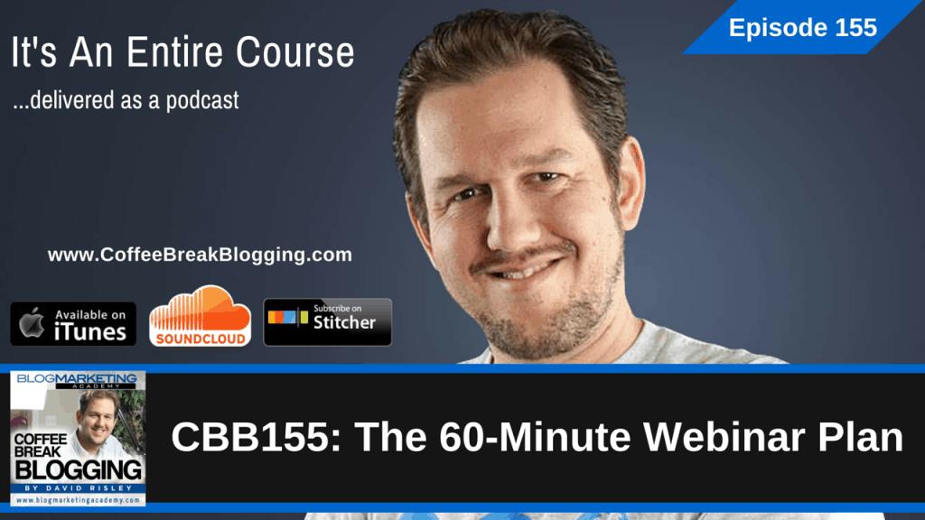 The 60-Minute Webinar Plan (Episode #155)