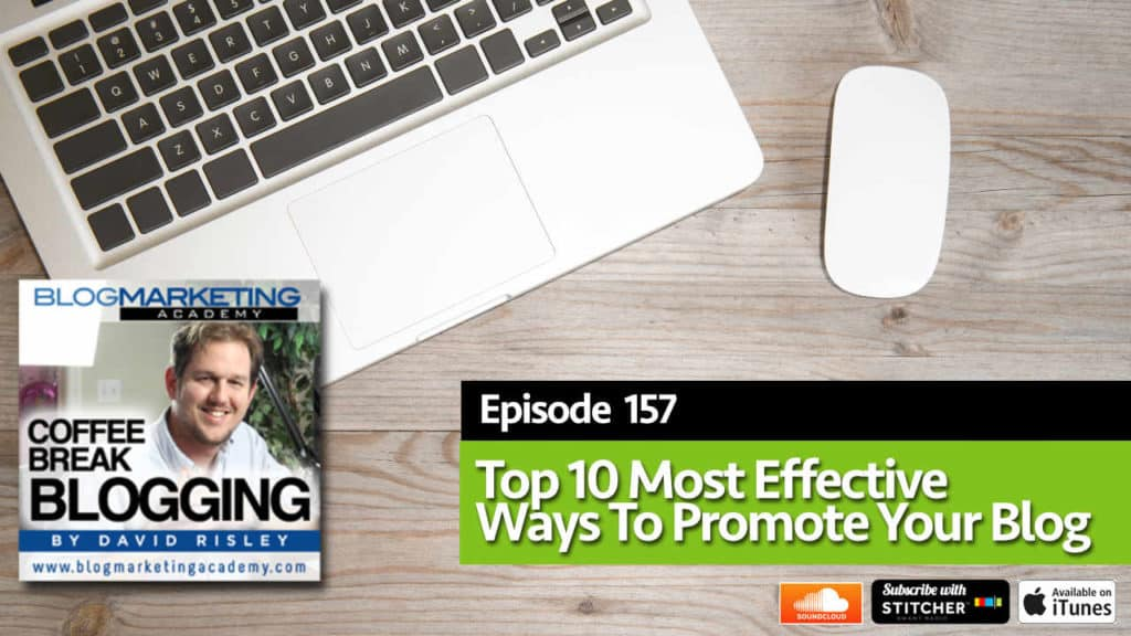 Top 10 Most Effective Ways To Promote Your Blog (Episode #157)