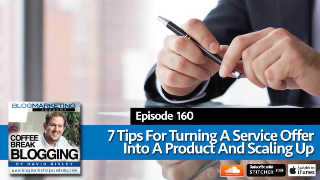 7 Tips For Turning A Service Offer Into A Product And Scaling (Episode #160)