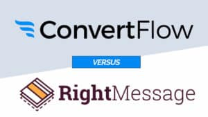 RightMessage Versus ConvertFlow: Onsite Retargeting To Personalize The Marketing On Your Blog (UPDATED)