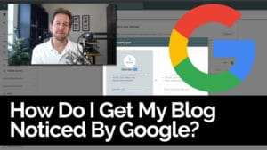 How Do I Get My Blog Noticed On Google?