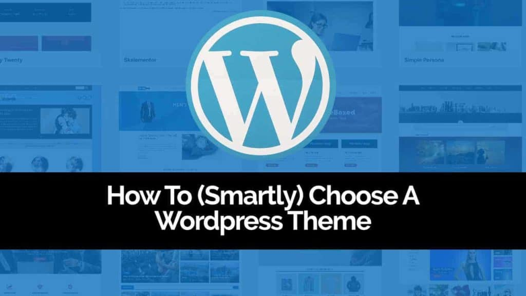 How To Choose Your WordPress Theme: The Smart Way (Without Being Dependent On Developers)