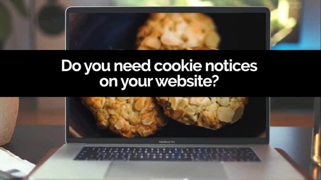 Do You Really Need Cookie Consent Notices On Your Blog?