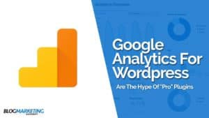 Google Analytics For WordPress: Best Plugin Recommendations And The Hype Of Paid Pro Versions